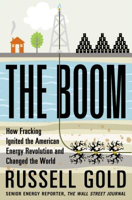 Gold – The Boom: How Fracking Ignited the American Energy Revolution and Changed the World.